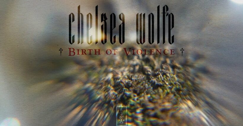 Chelsea-Wolfe-Birth-of-Violence